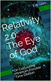 Relativity 2.0: The Eye of God: On Calculating Minimum Possible Speed and Time Dilation (English Edition)