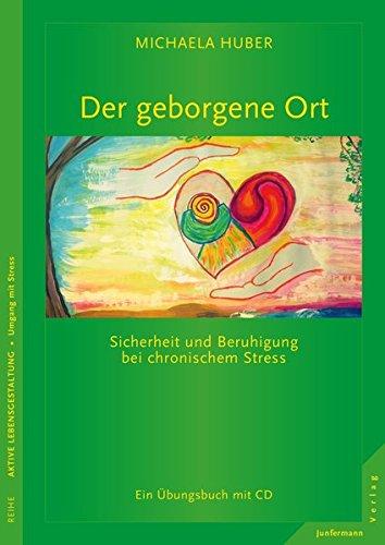 Der geborgene Ort: Sicherheit und Beruhigung bei chronischem Stress. Ein Übungsbuch mit CD -