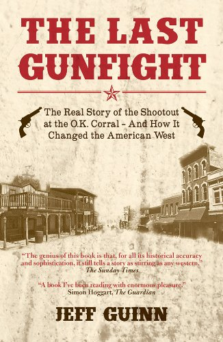 the-last-gunfight-the-real-story-of-the-shootout-at-the-ok-corral-and-how-it-changed-the-american-we