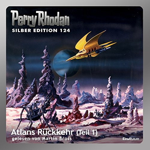 Atlans Rückkehr - Teil 1 (Perry Rhodan Silber Edition 124)