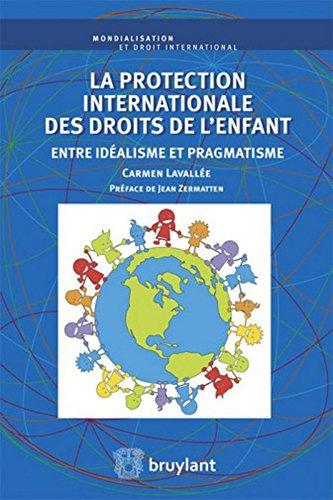 La protection internationale des droits de l'enfant : Entre idéalisme et pragmatisme par Carmen Lavallée