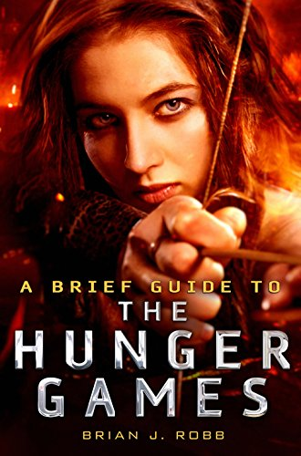 A Brief Guide To The Hunger Games (Brief Histories) (Games-guide Hunger)
