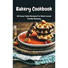 Bakery Cookbook:   50 Great Cake Recipes For Most Loved Family Recipes (Healthy Food Book 8) (English Edition)