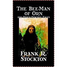 The Bee-Man of Orn and Other Fanciful Tales - Frank R. Stockton [Oxford world's classics] (Annotated) (English Edition)