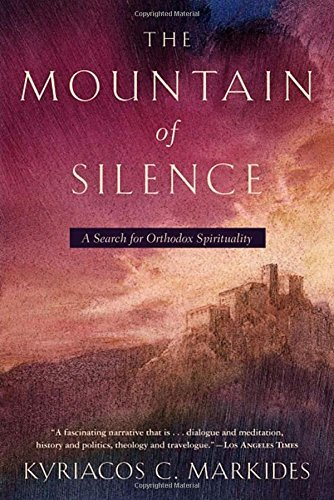 The Mountain of Silence: A Search for Orthodox Spirituality por Kyriacos C. Markides