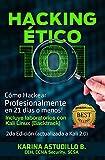 Hacking Etico 101 - Cómo hackear profesionalmente en 21 días o menos!: 2da Edición. Revisión 2018.
