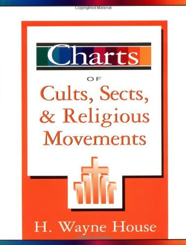 Charts of Cults, Sects, and Religious Movements by H. Wayne House (2000-06-06)