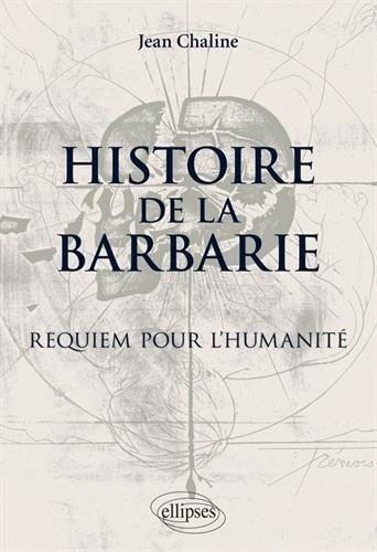 Histoire de la barbarie : Requiem pour l'Humanité