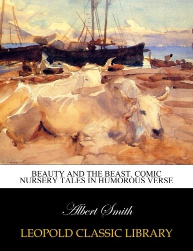 Beauty and the beast. Comic nursery tales in humorous verse