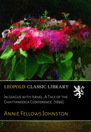 In League with Israel; A Tale of the Chattanooga Conference. [1896] por Annie Fellows Johnston