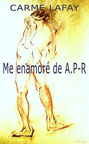 ME ENAMORÉ DE A. P-R: Arturo Pérez Reverte: mi punto de vista. (LAFAY EBOOKS nº 7) por CARME LAFAY