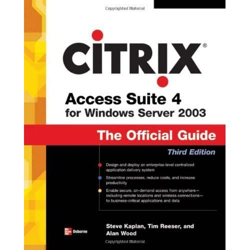 Citrix Access Suite 4 for Windows Server 2003: The Official Guide, Third Edition by Steve Kaplan (2006-10-16)
