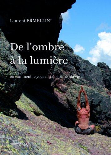 De l'Ombre à la Lumiere ou Comment le Yoga a Transformé Ma Vie