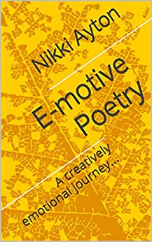 E-motive Poetry: A creatively emotional journey... (Creative Emotions Book 1) by [Ayton, Nikki]