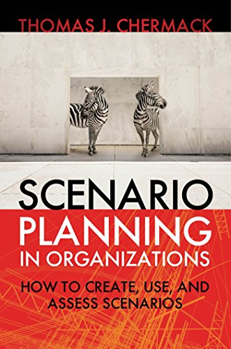 Scenario Planning in Organizations: How to Create, Use, and Assess Scenarios (Organizational Performance) por Thomas Chermack