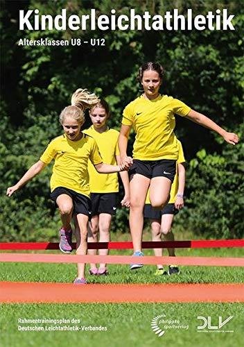 Kinderleichtathletik: Altersklassen U8-U12 - Rahmentrainingsplan des Deutschen Leichtathletik-Verbandes (Mediathek Leichtathletik)