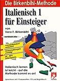 Italienisch 1 für Einsteiger: Sprachkurs mit 3 Audio-Kassetten, 1 CD und Begleitbuch (Die Birkenbihl Methode)
