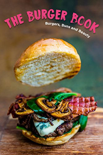 THE BURGER BOOK: BURGER BUNS AND BEAUTY (easy and delicious recipes) (English Edition)
