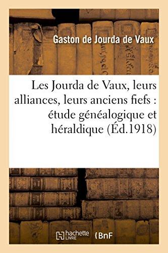 Descargar Libro Les Jourda de Vaux, leurs alliances, leurs anciens fiefs : étude généalogique et héraldique de Gaston de Jourda de Vaux