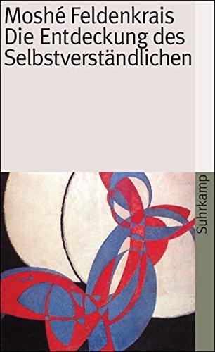 Die Entdeckung des Selbstverst??ndlichen. by Moshe Feldenkrais (1987-01-31)