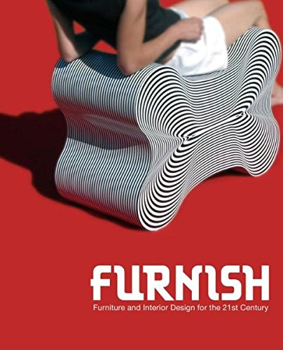 Furnish: Furniture and Interior Design for 21st Century: Furniture and Interior Design for the 21st Century