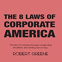 The 8 Laws of Corporate America: The laws to moving through complicated situations and coming out on top. (English Edition)