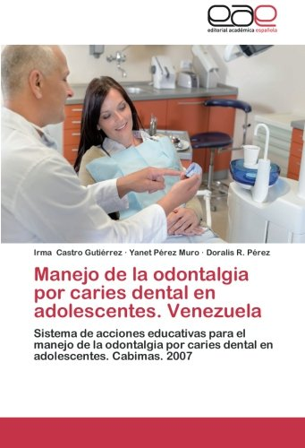 Manejo de La Odontalgia Por Caries Dental En Adolescentes. Venezuela por Castro Gutierrez Irma