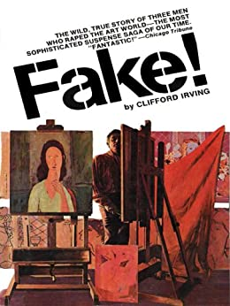 FAKE! -- Adventures of the Greatest Art Forger of Our Time (English Edition) von [Irving, Clifford]