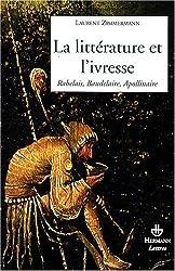 La littérature et l'ivresse : Rabelais, Baudelaire, Apollinaire