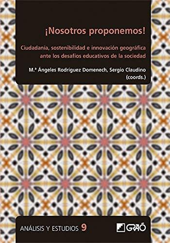 ¡Nosotros proponemos!: Ciudadanía, sostenibilidad e innovación geográfica ante los desafíos educativos de la sociedad (Análisis y Estudios)