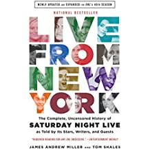 Live From New York: The Complete, Uncensored History of Saturday Night Live as Told by Its Stars, Writers, and Guests (English Edition)