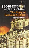 Storming the World Stage: The Story of Lashkar-e-Taiba (Old Edition)