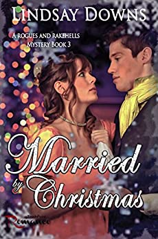 Married By Christmas (Rogues and Rakehells Mystery Book 3) by [Downs, Lindsay]