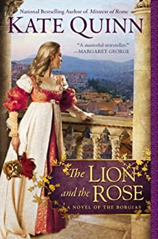 The Lion and the Rose (The Borgia Chronicles series Book 2) by [Quinn, Kate]