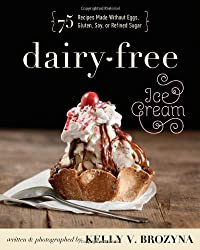Dairy-Free Ice Cream: 75 Recipes Made Without Eggs, Gluten, Soy, or Refined Sugar (2014-06-24)