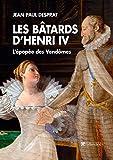 Les Bâtards d'Henry IV: L'épopée des Vendômes (French Edition)