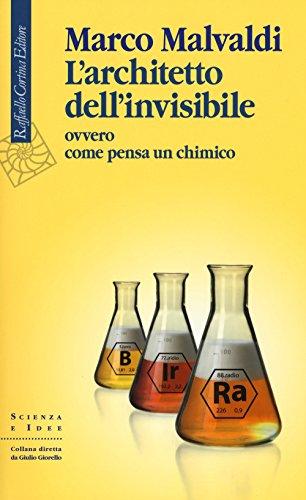 L'architetto dell'invisibile ovvero come pensa un chimico
