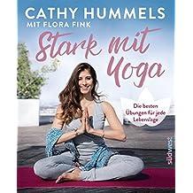 Stark mit Yoga: Die besten Übungen für jede Lebenslage - Inkl. Spezial: Yoga in der Schwangerschaft