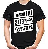 Eat Sleep FIFA 18 Männer und Herren T-Shirt | Fussball Gamer Geschenk (S, Schwarz)