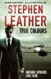 True Colours (Spider Shepherd Book 10) by Stephen Leather