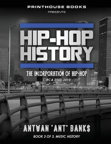 Hip-Hop History (Book 3 of 3): The Incorporation of Hip-Hop: Circa 2000-2010