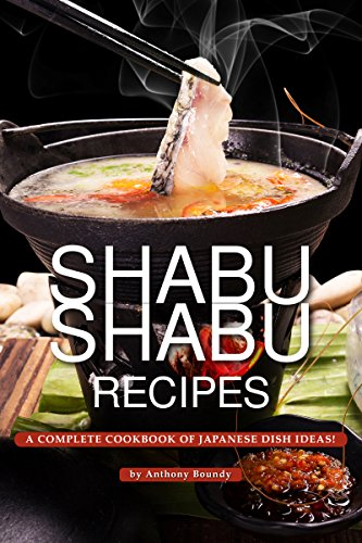 Shabu Shabu Recipes: A Complete Cookbook of Japanese Dish Ideas! (English Edition) (Complete Book Of Thai Cooking)