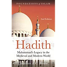 Hadith: Muhammad's Legacy in the Medieval and Modern World (Foundations of Islam) (English Edition)