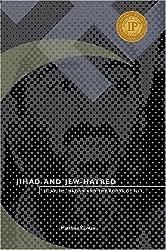 Jihad and Jew-Hatred: Islamism, Naziam and the Roots of 9/11: Islamism, Nazism and the Roots of 9/11