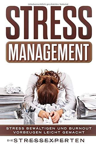 Stressmanagement: Stress bewältigen und Burnout vorbeugen leicht gemacht