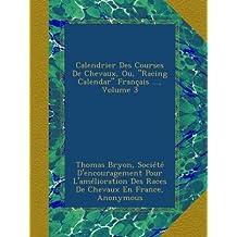 """Calendrier Des Courses De Chevaux, Ou, """"Racing Calendar"""" Français ..., Volume 3"""