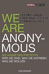 We are Anonymous: Die Maske des Protests - Wer sie sind, was sie antreibt, was sie wollen