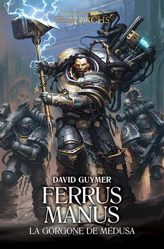 The Horus Heresy Primarchs : Ferrus Manus : La Gorgone de Medusa par