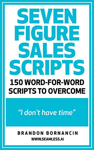 Seven Figure Sales Scripts: 150 Ways To Overcome I Don't Have Time (English Edition)