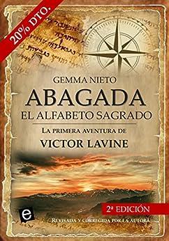 Abagada, el alfabeto sagrado: Una novela de aventuras, acción y misterios históricos (Las aventuras de Victor Lavine nº 1) de [Nieto, Gemma]
